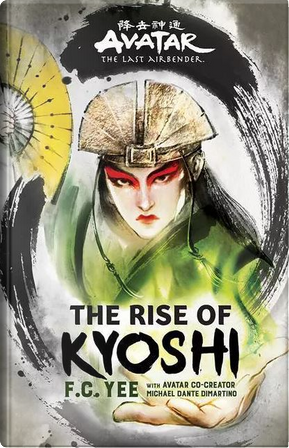 Avatar: The Last Airbender: The Rise of Kyoshi by F. C. Yee, Michael Dante DiMartino