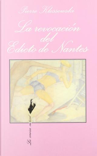 La revocación del Edicto de Nantes by Pierre Klossowski