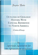 Outlines of Geologic History, With Especial Reference to North America by American Association for the Ad Science