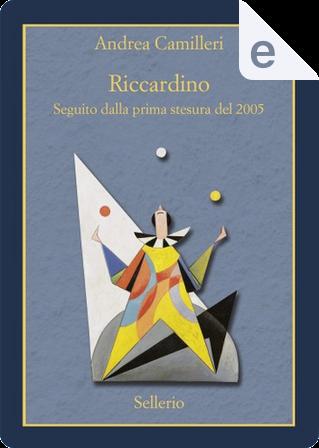Riccardino. Seguito dalla prima stesura del 2005 by Andrea Camilleri