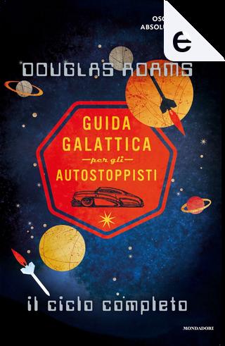 Guida galattica per gli autostoppisti. Il ciclo completo by Douglas Adams