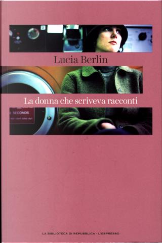 La donna che scriveva racconti by Lucia Berlin