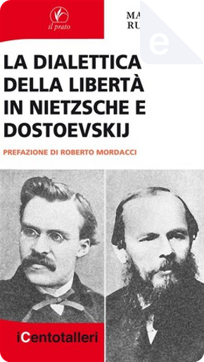 La dialettica della libertà in Nietzsche e Dostoevskij by Maria Russo