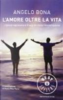 L'amore oltre la vita. L'ipnosi regressiva e il segreto della reincarnazione by Angelo Bona