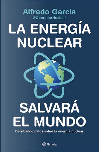 La energía nuclear salvará el mundo by Alfredo García