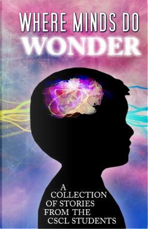 Where Minds Do Wonder by CSCL Comenius School for Creative Leadership
