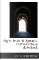 Pilgrim Trails : A Plymouth-to-Provincetown Sketchbook by Frances Lester Warner