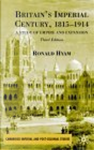 Britain's Imperial Century, 1815-1914 by Ronald Hyam