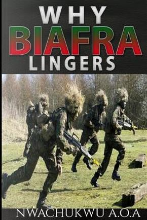 Why Biafra Lingers by Attah Nwachukwu