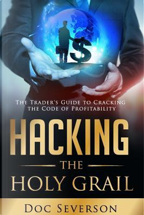 Hacking the Holy Grail by Doc Severson