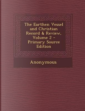 Earthen Vessel and Christian Record & Review, Volume 2 by ANONYMOUS