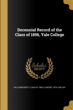 DECENNIAL RECORD OF THE CLASS by Clarence 1874-1935 Day