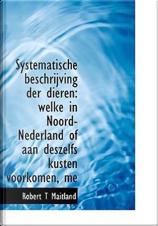Systematische Beschrijving Der Dieren by Robert T. Maitland