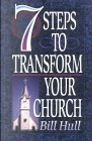 7 Steps to Transform Your Church by Bill Hull