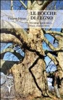 Le bocche di legno. Guida arborea del Piemonte by Tiziano Fratus