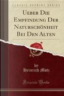 Ueber Die Empfindung Der Naturschönheit Bei Den Alten (Classic Reprint) by Heinrich Motz