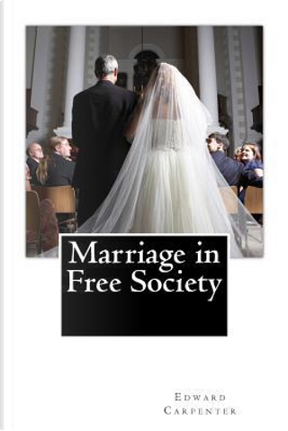 Marriage in Free Society by Edward Carpenter