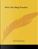 What the Magi Teaches by Olney H. Richmond