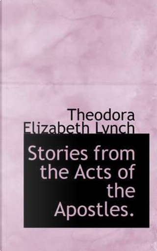 Stories from the Acts of the Apostles by Theodora Elizabeth Lynch