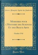 Memoires pour l'Histoire des Sciences Et des Beaux-Arts by Pierre-François-Xavier De Charlevoix