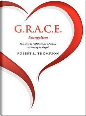 G.R.A.C.E. Evangelism by Robert L. Thompson