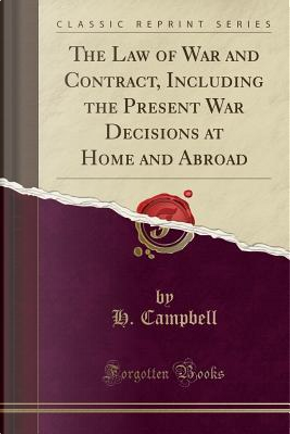 The Law of War and Contract, Including the Present War Decisions at Home and Abroad (Classic Reprint) by H. Campbell