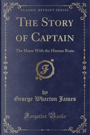 The Story of Captain by George Wharton James