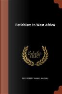 Fetichism in West Africa by Robert Hamill Nassau