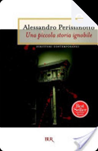 Una piccola storia ignobile by Alessandro Perissinotto