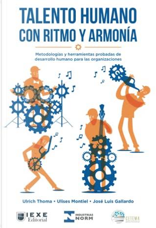 Talento humano con ritmo y armonía by José Luis Gallardo, Ulises Montiel, Ulrich Thoma