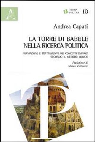 La torre di Babele nella ricerca politica. Formazione e trattamento dei concetti empirici secondo il metodo logico by Andrea Capati