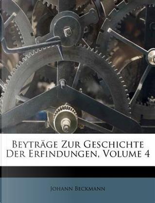 Beytrage Zur Geschichte Der Erfindungen, Volume 4 by Johann Beckmann