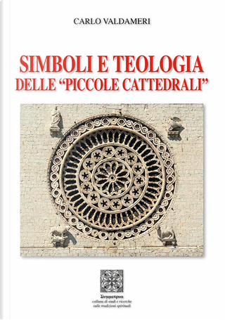"""Simboli e teologia delle """"piccole cattedrali"""" by Carlo Valdameri"""