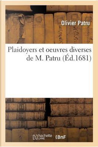 Plaidoyers et Oeuvres Diverses de M. Patru by Patru-O