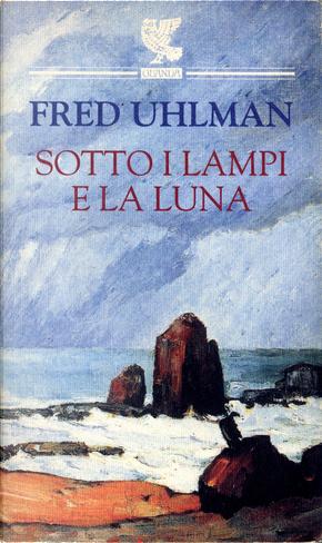Sotto i lampi e la luna by Fred Uhlman