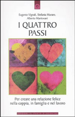 I quattro passi. Per creare una relazione felice nella coppia, in famiglia e nel lavoro by Alberto Mantovani, Eugenio Vignali, Stefania Muraro
