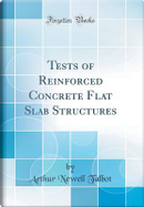 Tests of Reinforced Concrete Flat Slab Structures (Classic Reprint) by Arthur Newell Talbot