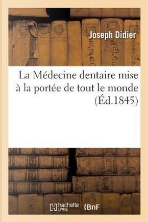 La Medecine Dentaire Mise a la Portée de Tout le Monde by Didier-J