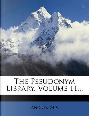 The Pseudonym Library, Volume 11. by ANONYMOUS