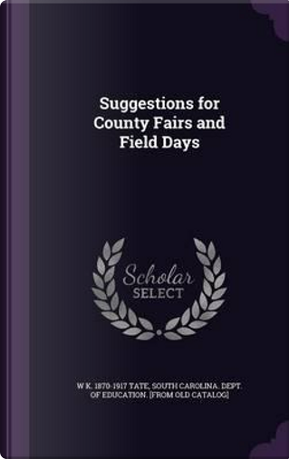 Suggestions for County Fairs and Field Days by W K 1870-1917 Tate