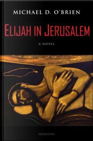 Elijah in Jerusalem by Michael D. O'Brien