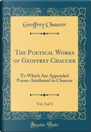 The Poetical Works of Geoffrey Chaucer, Vol. 3 of 3 by Geoffrey Chaucer