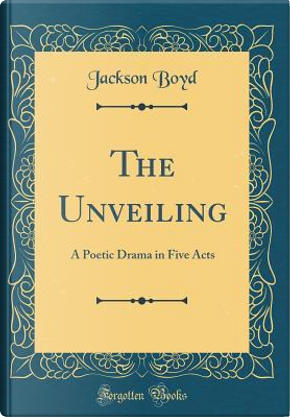 The Unveiling by Jackson Boyd