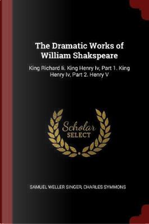 The Dramatic Works of William Shakspeare by Samuel Weller Singer
