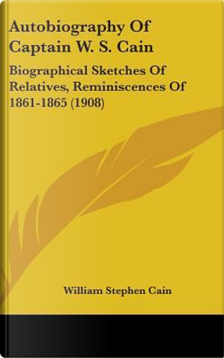Autobiography of Captain W. S. Cain by William Stephen Cain