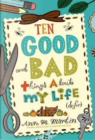 Ten Good and Bad Things About My Life So Far by ANN M. MARTIN