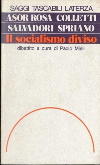 Il socialismo diviso by Lucio Colletti, Paolo Spriano, Alberto Asor Rosa, Massimo Salvadori