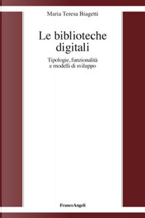 Le biblioteche digitali by Maria Teresa Biagetti