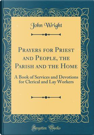 Prayers for Priest and People, the Parish and the Home by John Wright