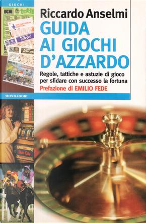 Guida ai giochi d'azzardo by Riccardo Anselmi
